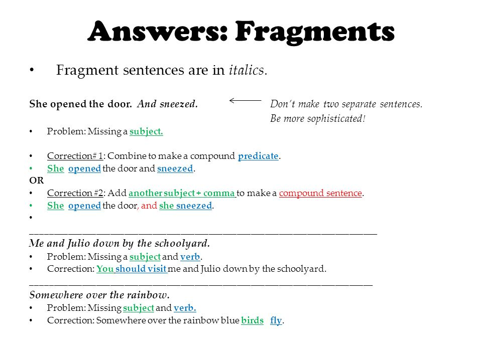 Answers: Fragments Fragment sentences are in italics.