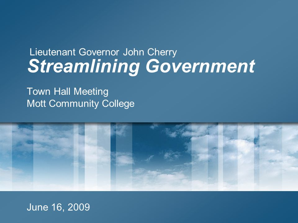Streamlining Government Town Hall Meeting Mott Community College June 16, 2009 Lieutenant Governor John Cherry