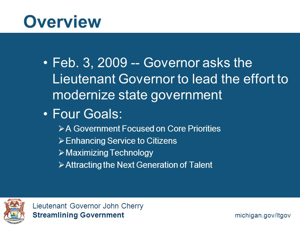 Streamlining Government michigan.gov/ltgov  Lieutenant Governor John Cherry Lieutenant Governor John Cherry Streamlining Government Is public safety a core function of state government.