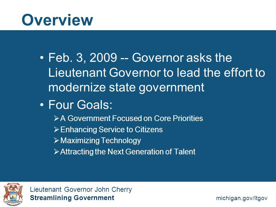 Streamlining Government michigan.gov/ltgov  Lieutenant Governor John Cherry Lieutenant Governor John Cherry Streamlining Government Overview Feb.
