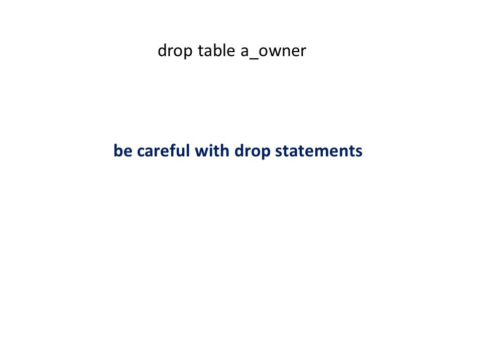drop table a_owner be careful with drop statements