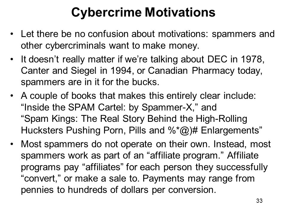 33 Cybercrime Motivations Let there be no confusion about motivations: spammers and other cybercriminals want to make money.