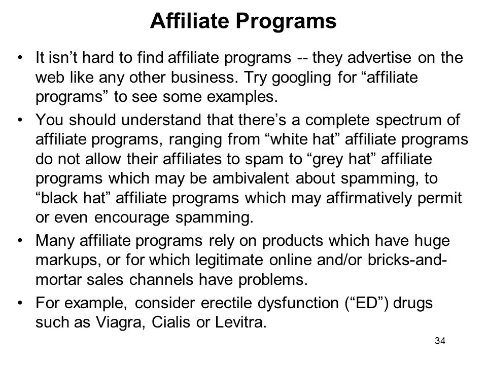 34 Affiliate Programs It isn't hard to find affiliate programs -- they advertise on the web like any other business.