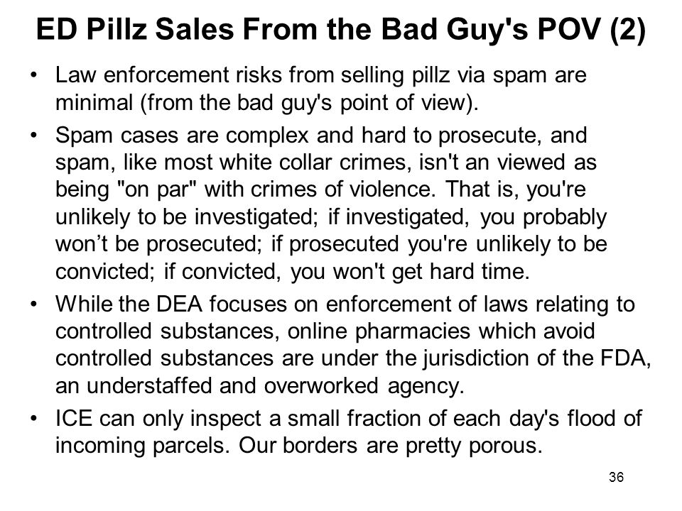 36 ED Pillz Sales From the Bad Guy's POV (2) Law enforcement risks from selling pillz via spam are minimal (from the bad guy's point of view). Spam ca