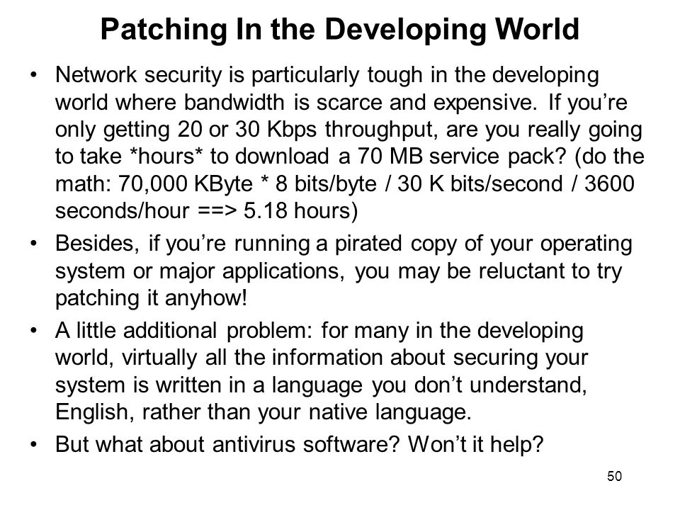 50 Patching In the Developing World Network security is particularly tough in the developing world where bandwidth is scarce and expensive. If you're