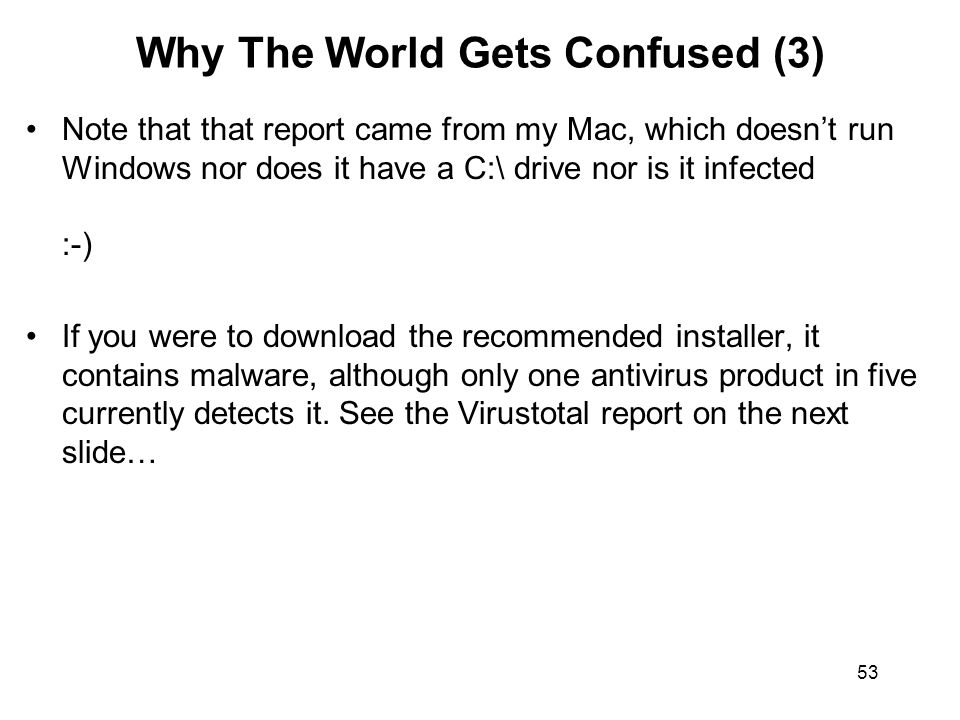 53 Why The World Gets Confused (3) Note that that report came from my Mac, which doesn't run Windows nor does it have a C:\ drive nor is it infected :