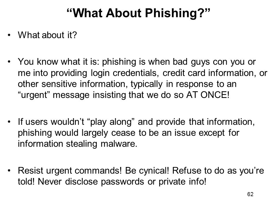 """62 """"What About Phishing?"""" What about it? You know what it is: phishing is when bad guys con you or me into providing login credentials, credit card in"""