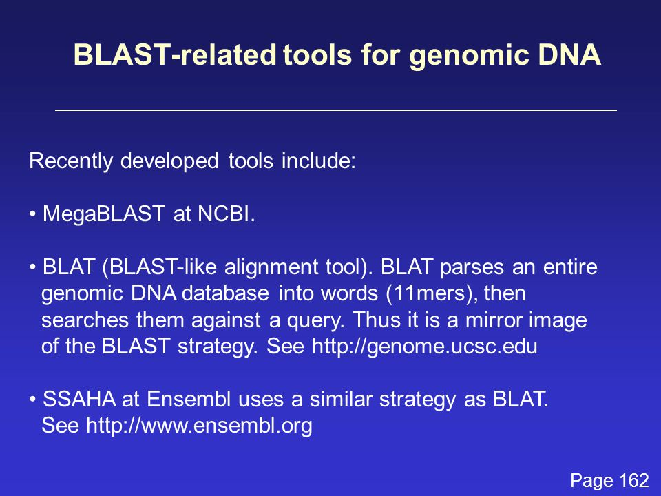BLAST-related tools for genomic DNA Recently developed tools include: MegaBLAST at NCBI.