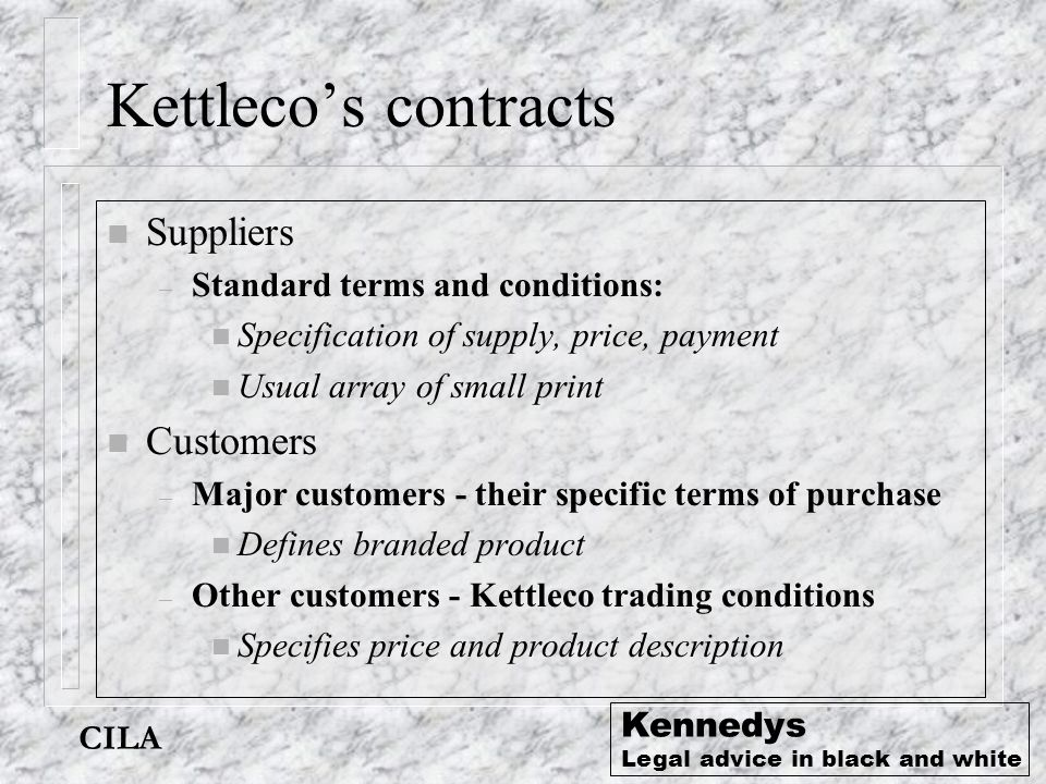 CILA Kennedys Legal advice in black and white Kettleco position n What is the supply contract with the customer.