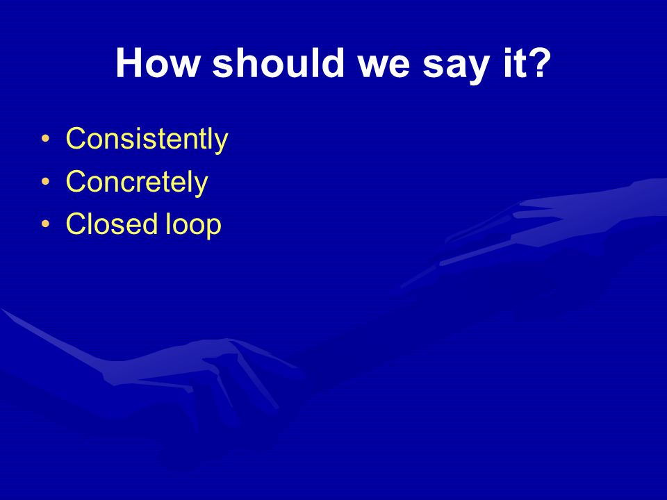 How should we say it Consistently Concretely Closed loop