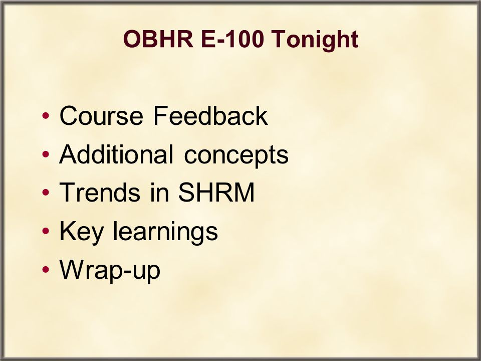 OBHR E-100 Tonight Course Feedback Additional concepts Trends in SHRM Key learnings Wrap-up