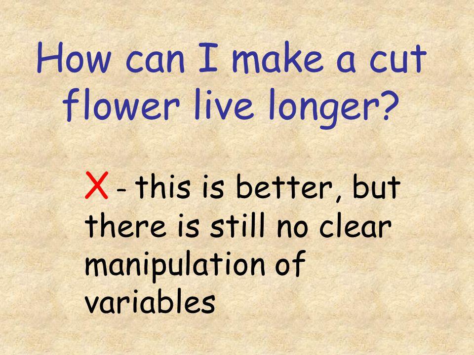 How can I make a cut flower live longer.