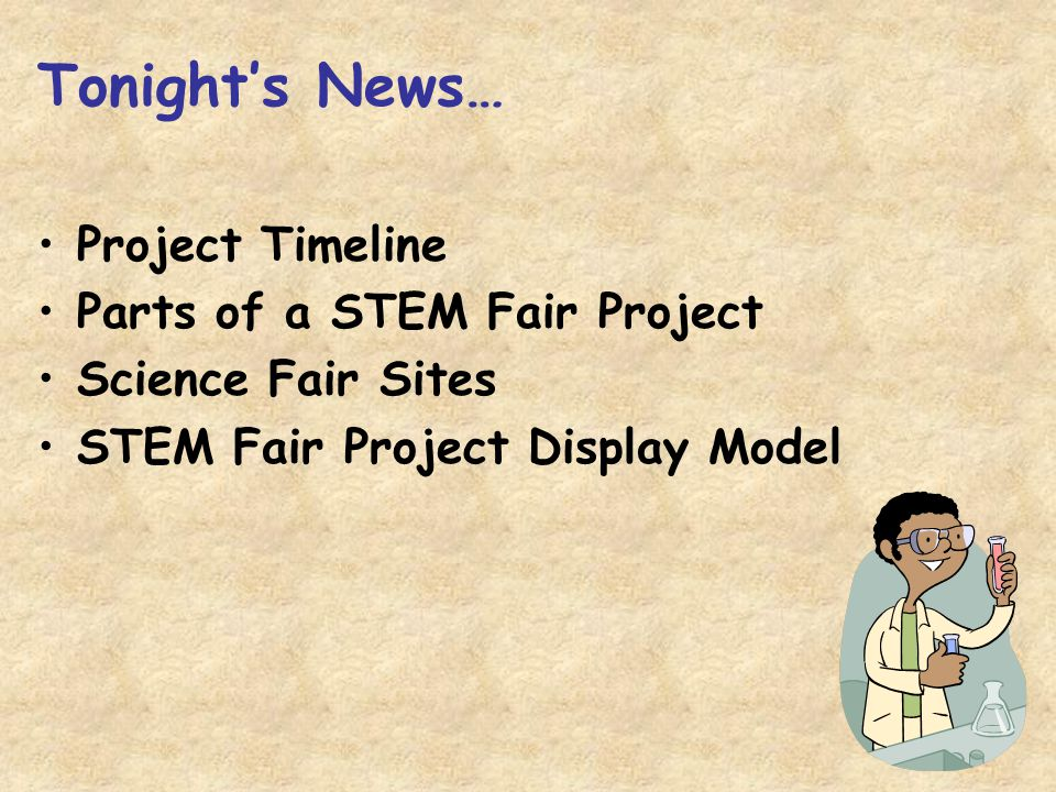 Tonight's News… Project Timeline Parts of a STEM Fair Project Science Fair Sites STEM Fair Project Display Model
