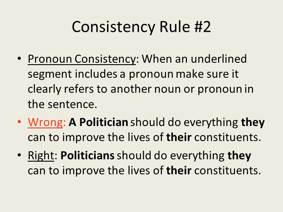 Consistency Rule #2 Pronoun Consistency: When an underlined segment includes a pronoun make sure it clearly refers to another noun or pronoun in the sentence.