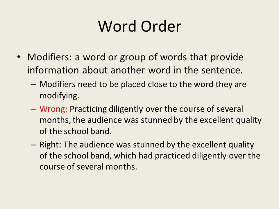 Word Order Modifiers: a word or group of words that provide information about another word in the sentence.