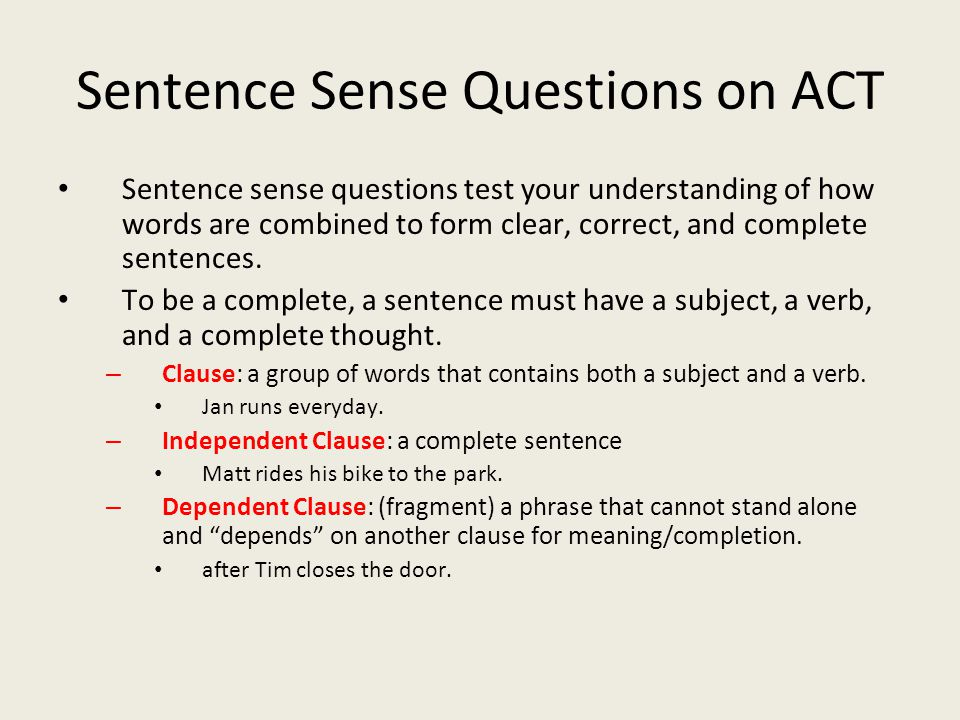 Sentence Sense Questions on ACT Sentence sense questions test your understanding of how words are combined to form clear, correct, and complete sentences.