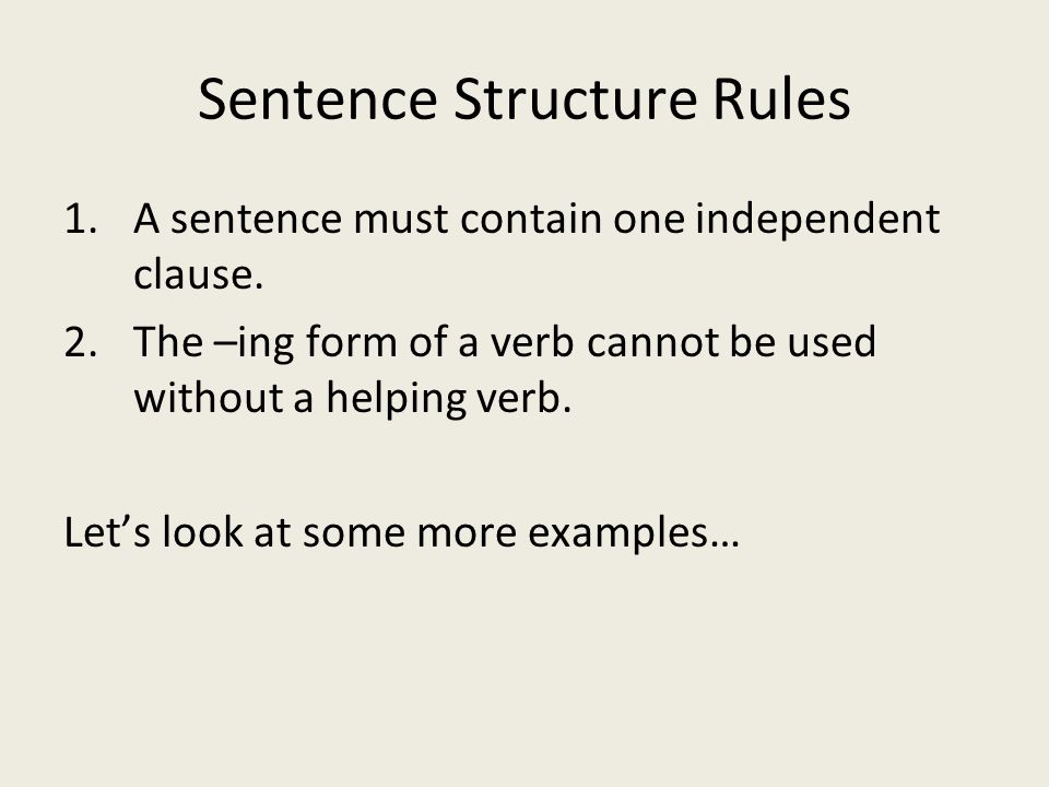 Sentence Structure Rules 1.A sentence must contain one independent clause.