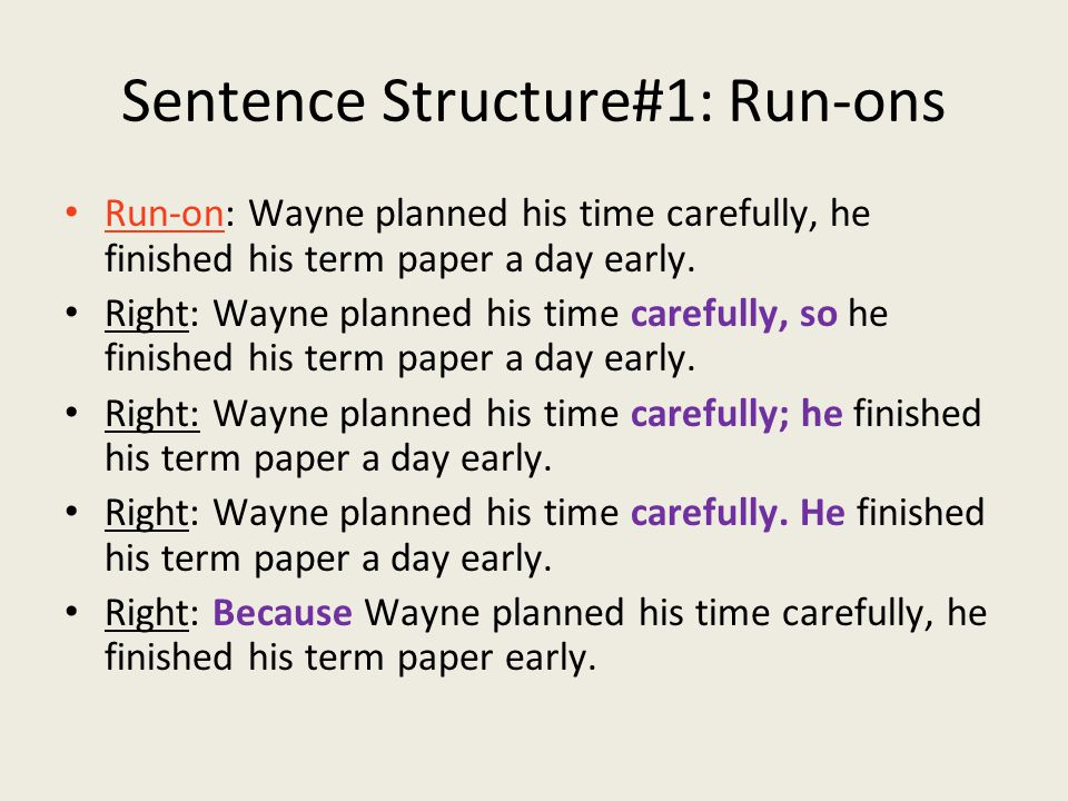 Sentence Structure#1: Run-ons Run-on: Wayne planned his time carefully, he finished his term paper a day early.