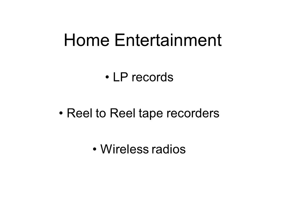 Home Entertainment LP records Reel to Reel tape recorders Wireless radios