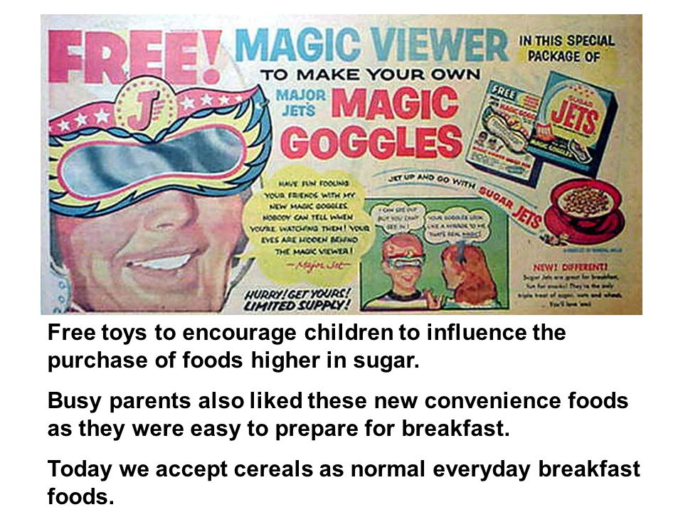Free toys to encourage children to influence the purchase of foods higher in sugar.