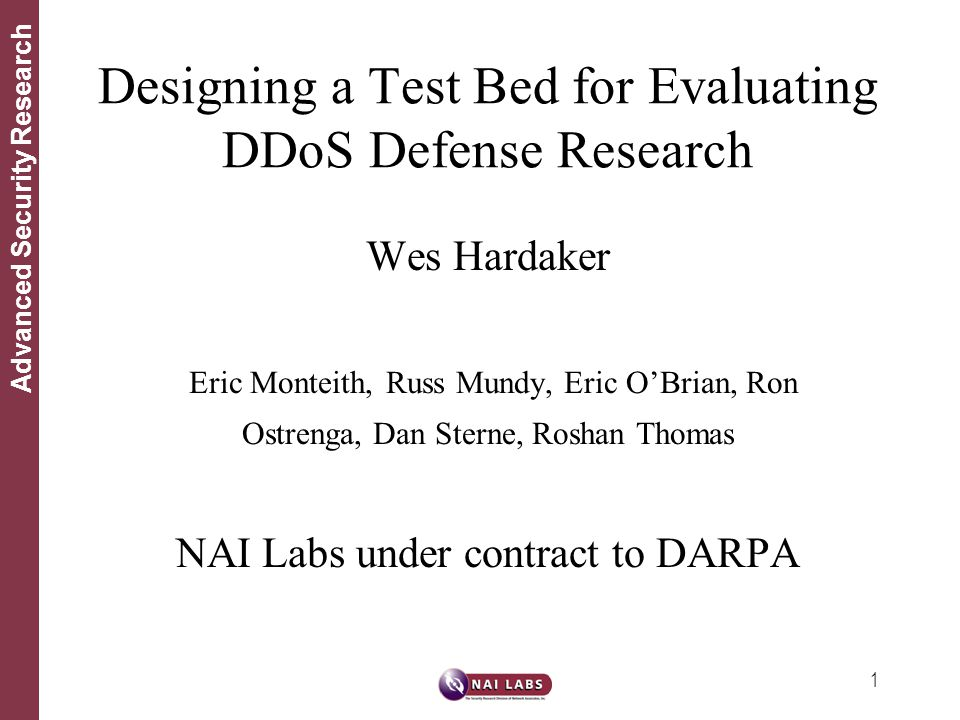 1 Advanced Security Research Wes Hardaker Eric Monteith, Russ Mundy, Eric O'Brian, Ron Ostrenga, Dan Sterne, Roshan Thomas NAI Labs under contract to