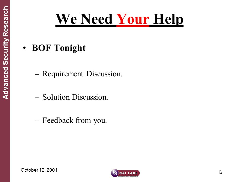 12 Advanced Security Research October 12, 2001 We Need Your Help BOF Tonight –Requirement Discussion. –Solution Discussion. –Feedback from you.