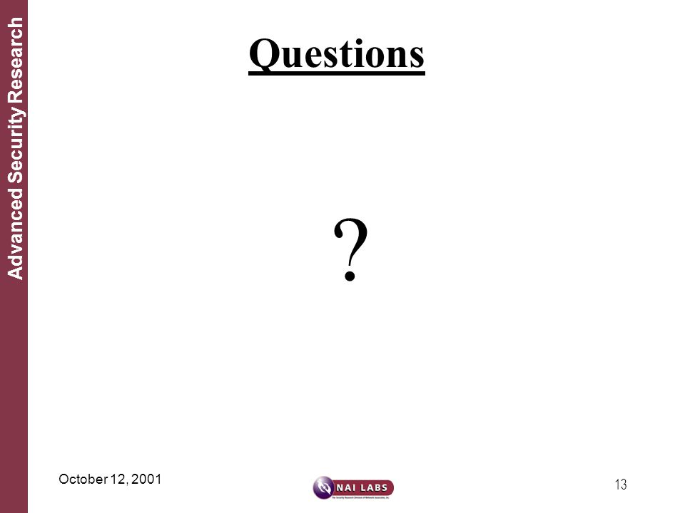 13 Advanced Security Research October 12, 2001 Questions ?