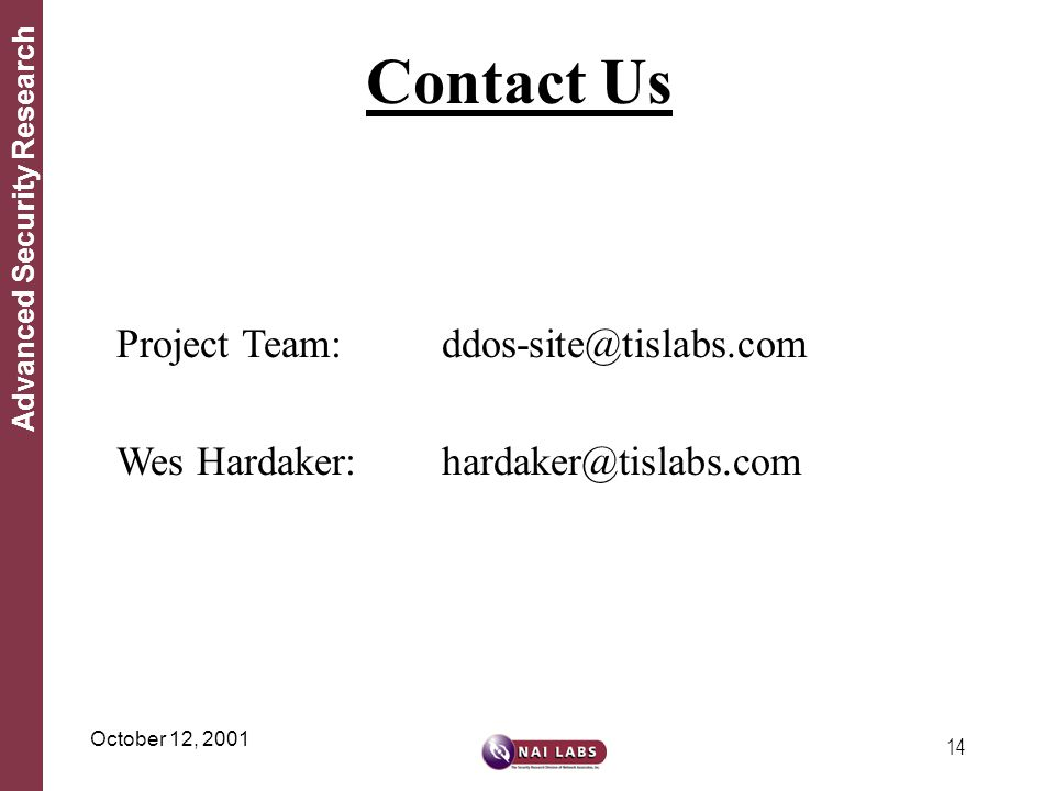 14 Advanced Security Research October 12, 2001 Contact Us ddos-site@tislabs.com hardaker@tislabs.com Project Team: Wes Hardaker: