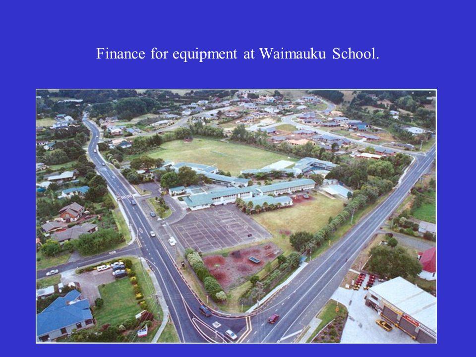 19 Finance for equipment at Waimauku School.