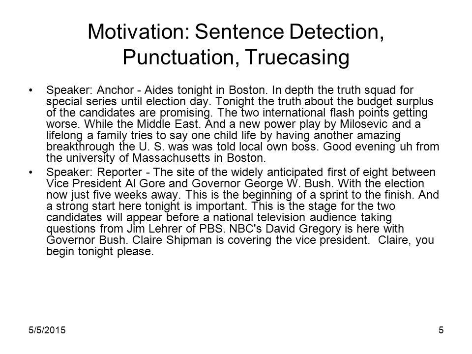 5/5/20155 Motivation: Sentence Detection, Punctuation, Truecasing Speaker: Anchor - Aides tonight in Boston.