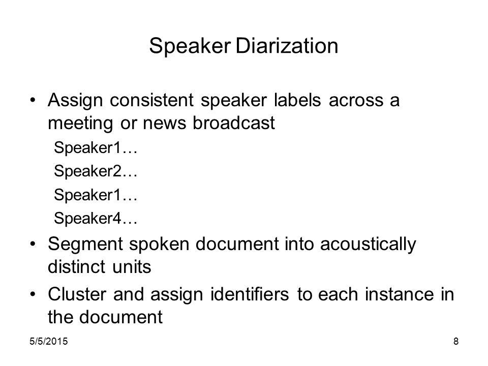 5/5/20157 Today Segmentation –Speakers –Sentences –Stories Disfluency detection/correction –Self-Repairs