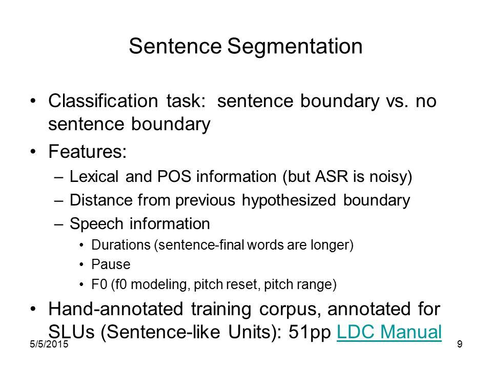 Sentence Segmentation Classification task: sentence boundary vs.