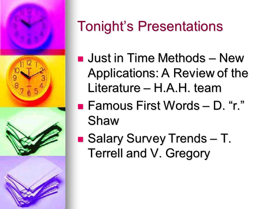 Tonight's Presentations Just in Time Methods – New Applications: A Review of the Literature – H.A.H.