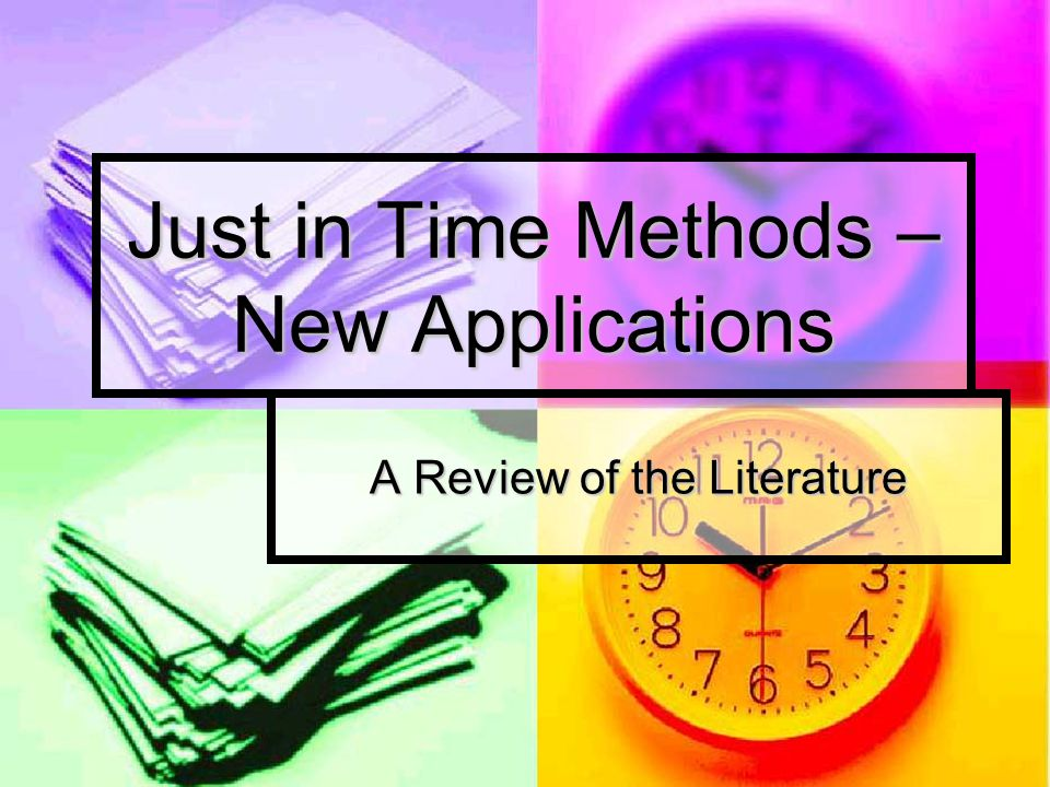 Just in Time Methods – New Applications A Review of the Literature
