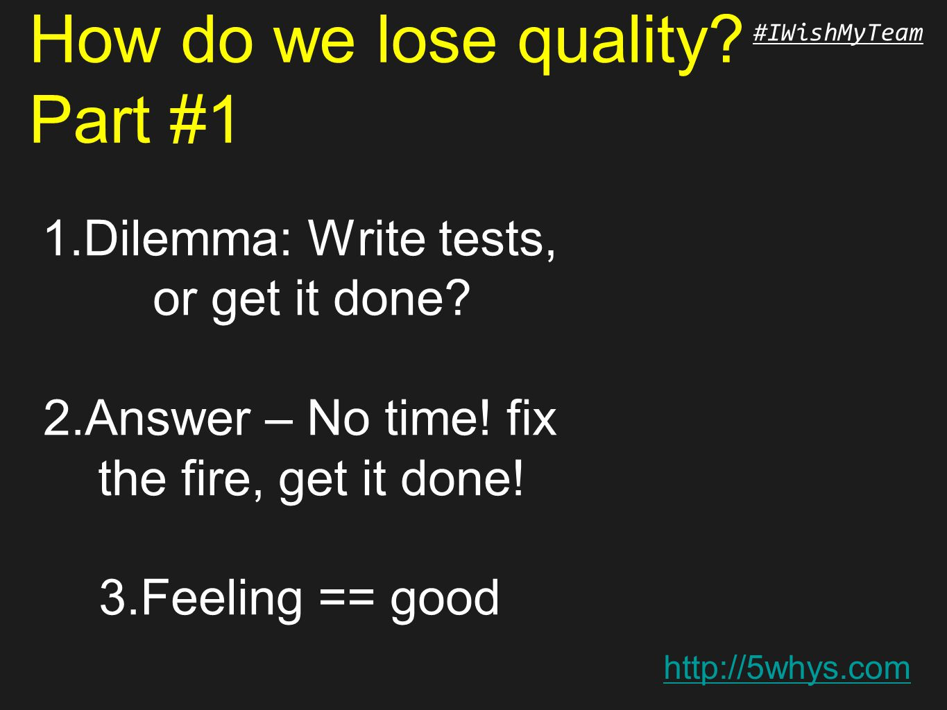 http://5whys.com #IWishMyTeam How do we lose quality.