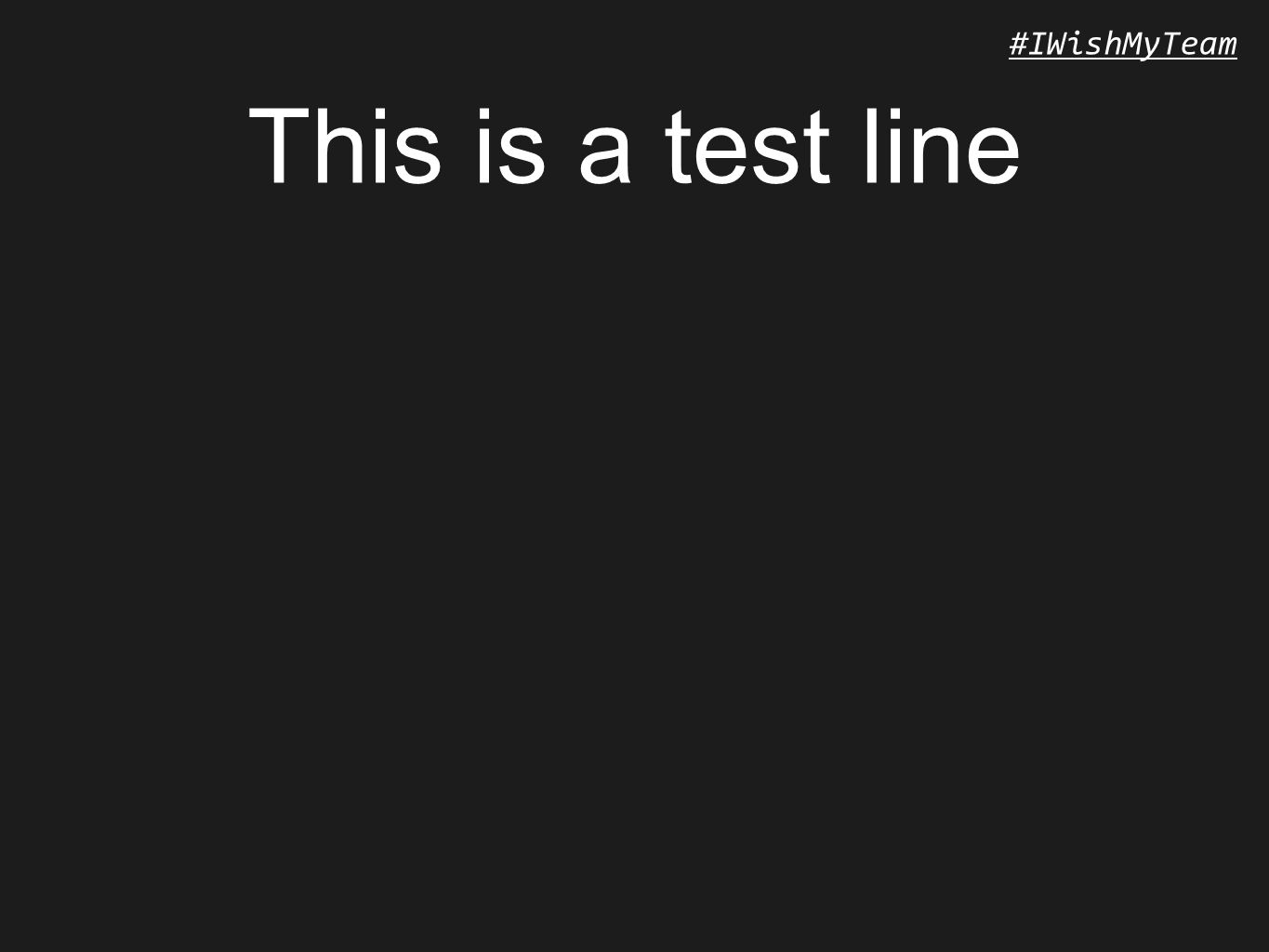 #IWishMyTeam This is a test line