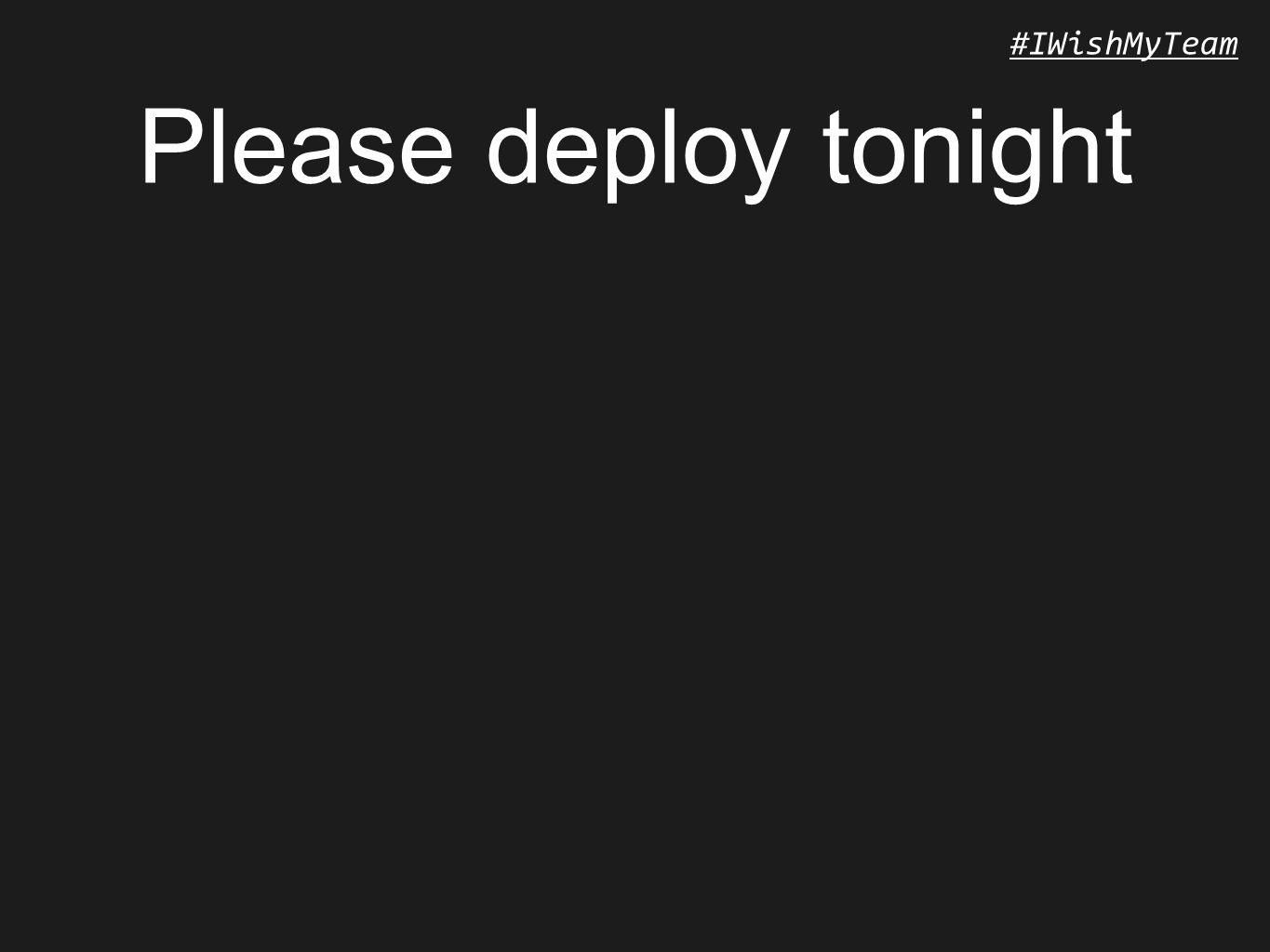 #IWishMyTeam Please deploy tonight