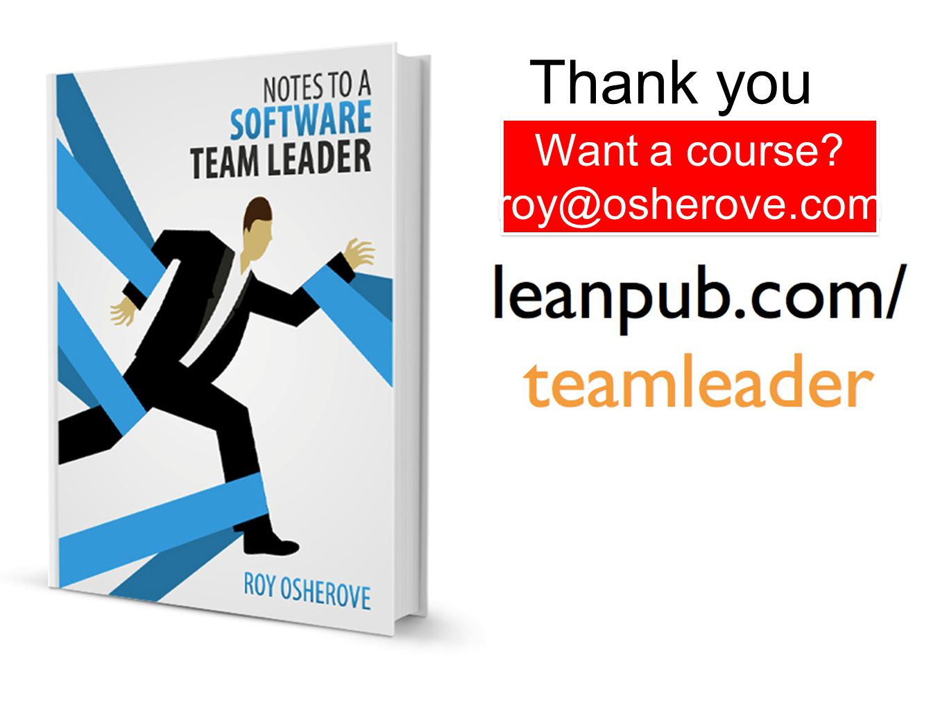 #IWishMyTeam Book: Notes To a Software Team Leader Thank you Want a course? roy@osherove.com Want a course? roy@osherove.com