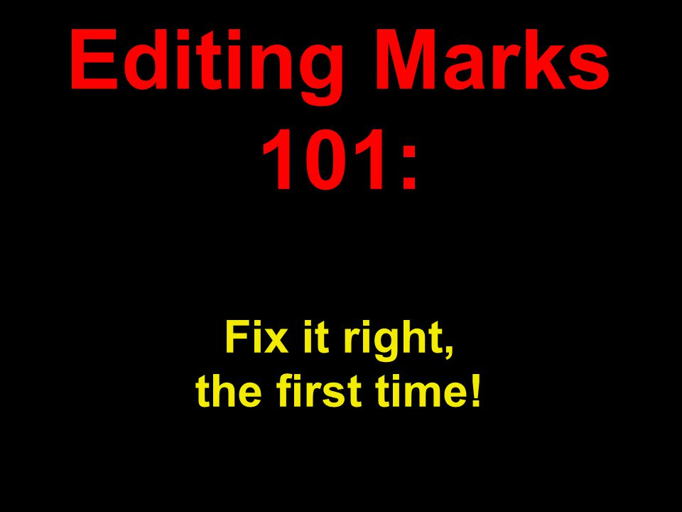 Editing Marks 101: Fix it right, the first time!