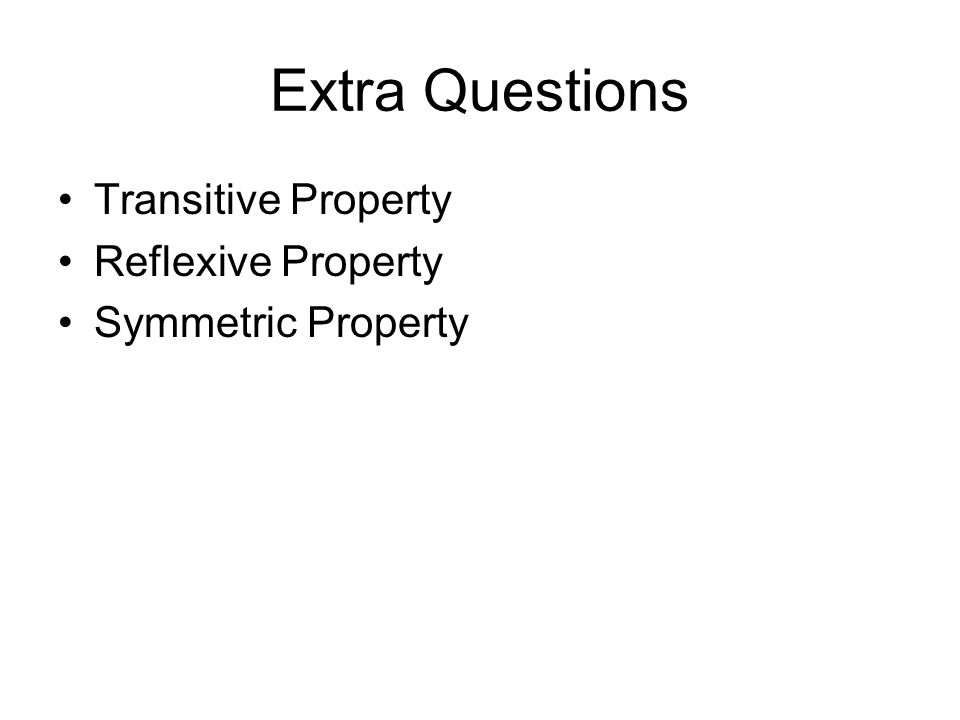 Extra Questions Transitive Property Reflexive Property Symmetric Property