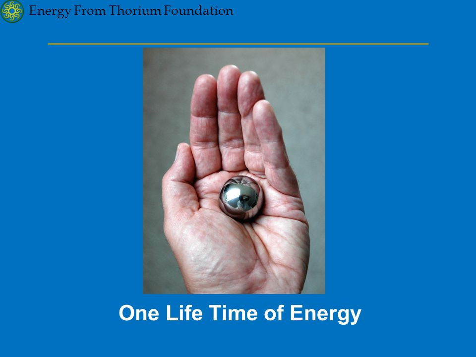 Energy From Thorium Foundation One Life Time of Energy