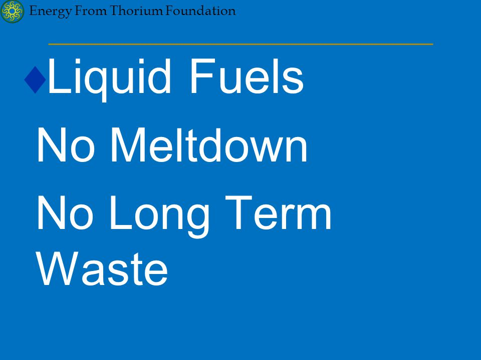  Liquid Fuels No M eltdown No Long Term Waste