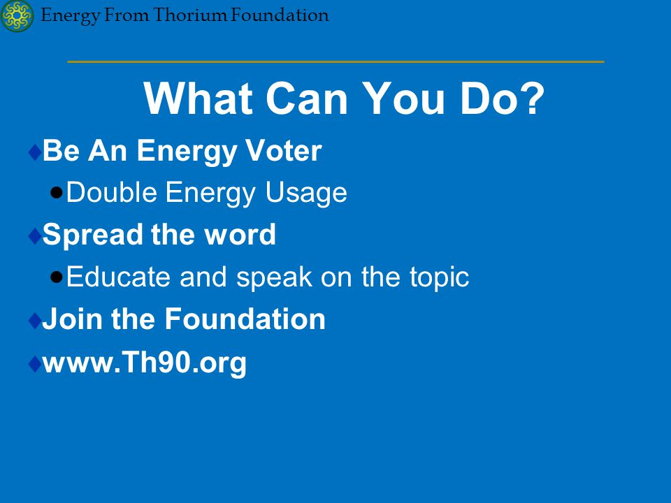 Energy From Thorium Foundation What Can You Do.