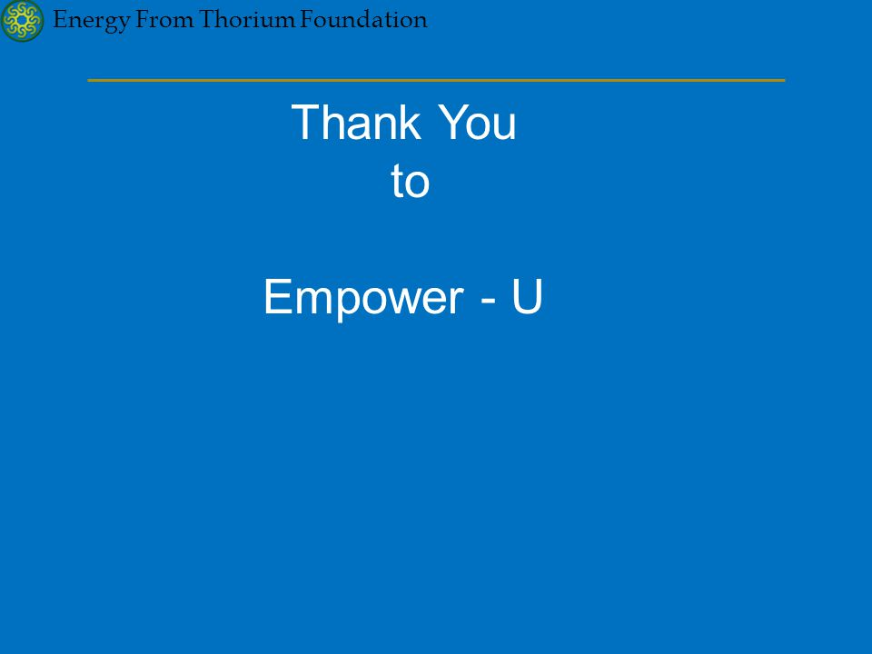 Energy From Thorium Foundation Thank You to Empower - U