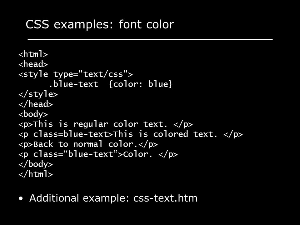 CSS examples: font color.blue-text {color: blue} This is regular color text. This is colored text. Back to normal color. Color. Additional example: cs