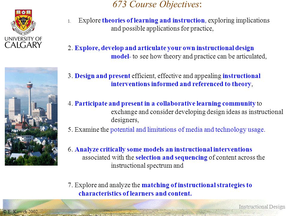 © E. Kowch 2002 Instructional Design 673 Course Objectives : 1.