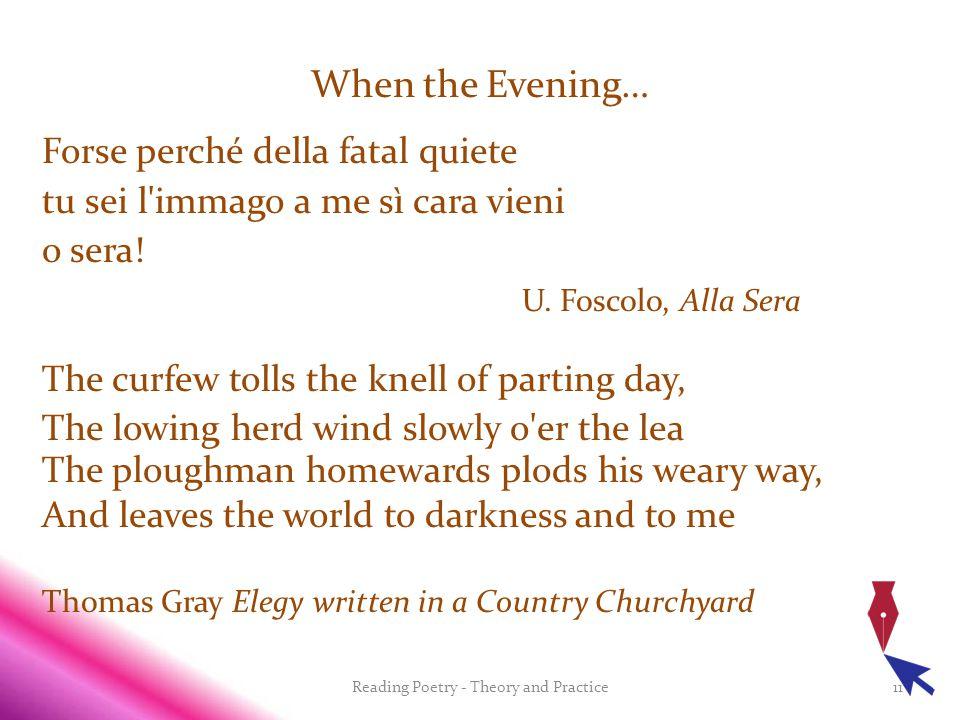 When the Evening… Forse perché della fatal quiete tu sei l immago a me sì cara vieni o sera.