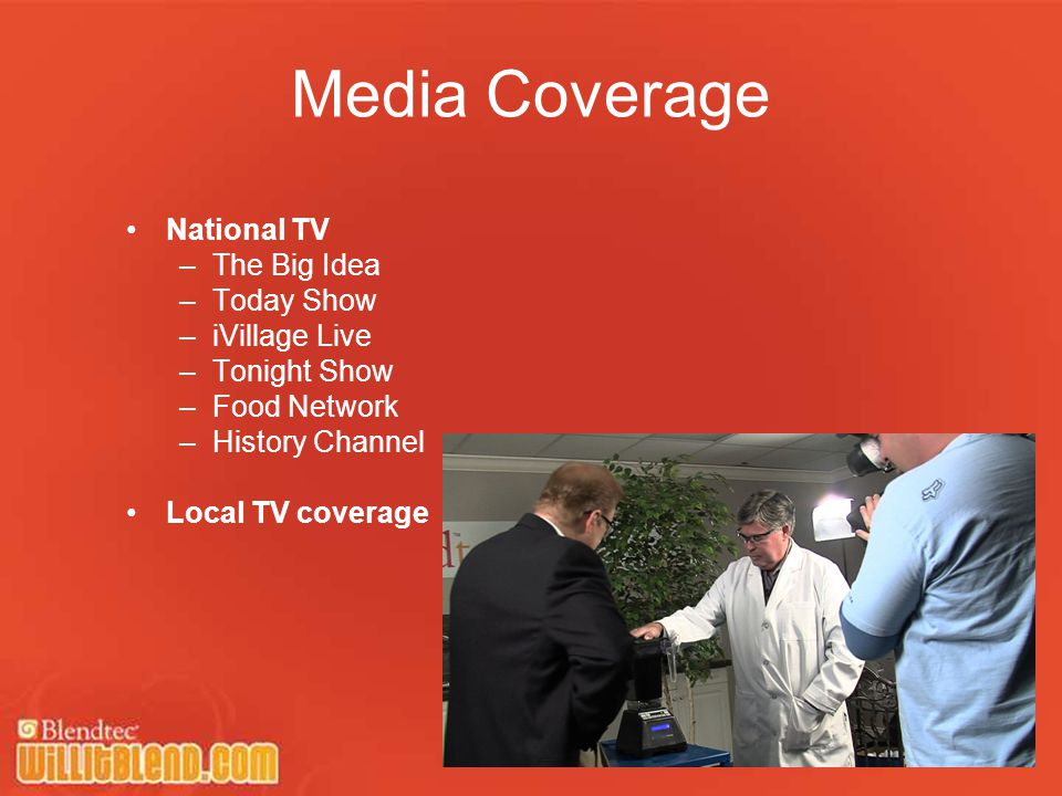 Media Coverage National TV –The Big Idea –Today Show –iVillage Live –Tonight Show –Food Network –History Channel Local TV coverage