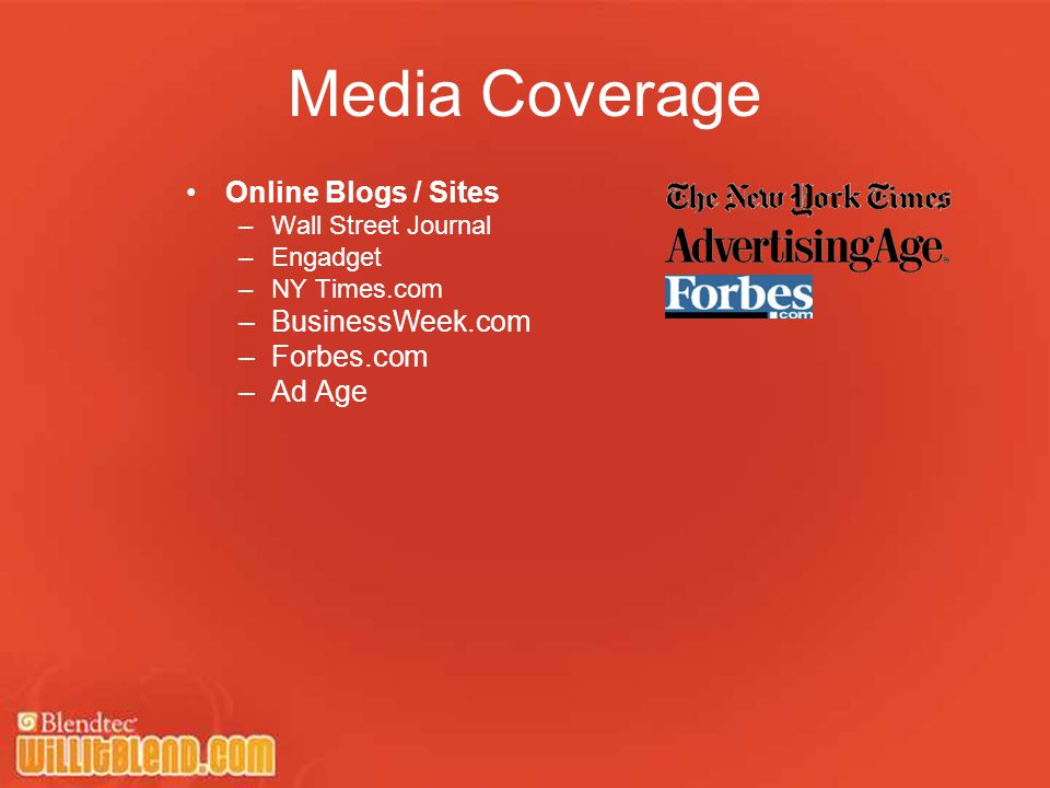 Media Coverage Online Blogs / Sites –Wall Street Journal –Engadget –NY Times.com –BusinessWeek.com –Forbes.com –Ad Age