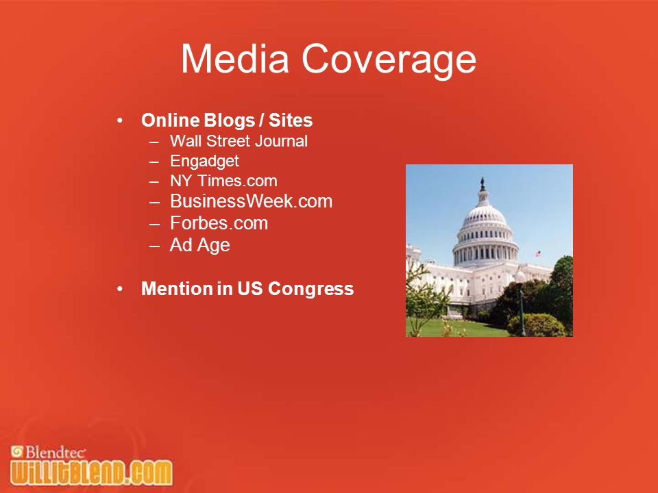 Media Coverage Online Blogs / Sites –Wall Street Journal –Engadget –NY Times.com –BusinessWeek.com –Forbes.com –Ad Age Mention in US Congress